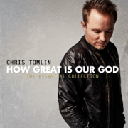How Great Is Our God: The Essential Collection - Chris Tomlin - Chris Tomlin