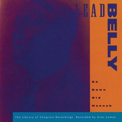 Go Down Old Hannah - The Library of Congress Recordings, Vol. 6 - Lead Belly