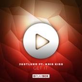 Get It (feat. Kris Kiss) - Justluke