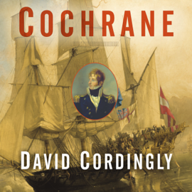 Cochrane: The Real Master and Commander audiobook