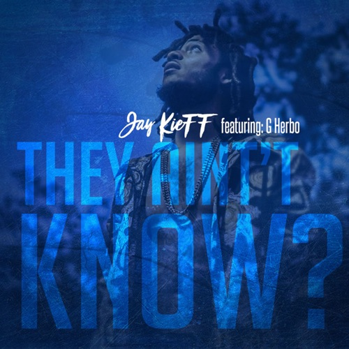 JayKieff - They Ain't Know (feat. G Herbo) - Single