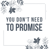You Don't Need to Promise