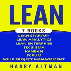 Lean: The Bible: 7 Manuscripts: Lean Startup, Lean Six Sigma, Lean Analytics, Lean Enterprise, Kanban, Scrum, Agile Project Management (Unabridged)