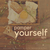Pamper Yourself Spa (Ayurveda Therapeutic Music For Relaxation & Rest)