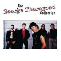George Thorogood & The Destroyers - The George Thorogood Collection artwork