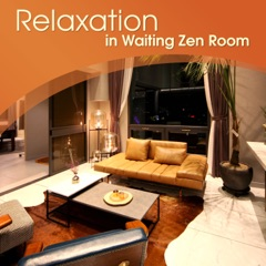 Relaxation in Waiting Zen Room: 50 Ambient New Age Music for Wellness & Spa, Hotel Lounge Background, Songs for Feel Better, Calm Down & Relax