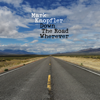 Mark Knopfler - Down the Road Wherever (Deluxe) Grafik