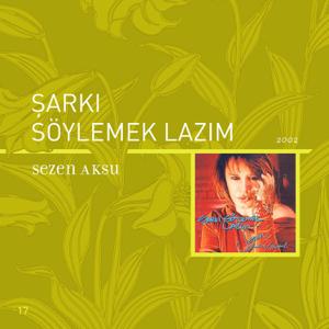 Sezen Aksu - Şarkı Söylemek Lazım