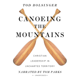 Canoeing the Mountains: Christian Leadership in Uncharted Territory (Unabridged) audiobook