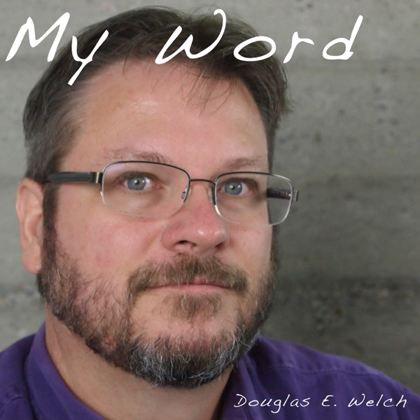 My Word with Douglas E. Welch