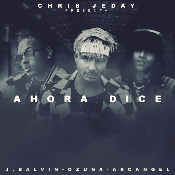 Ahora Dice (feat. J Balvin, Ozuna & Arcángel) - Single