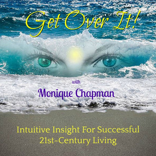Get Over It Podcast By Intuitive Consultant Monique Chapman On