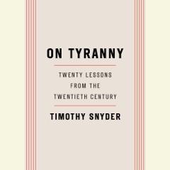 On Tyranny: Twenty Lessons from the Twentieth Century (Unabridged)
