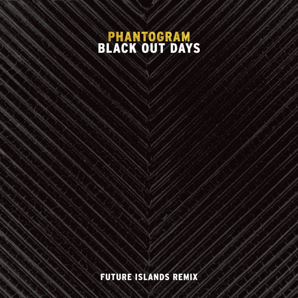 Black Out Days (Future Islands Remix) - Single