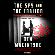 The Spy and the Traitor: The Greatest Espionage Story of the Cold War (Unabridged)