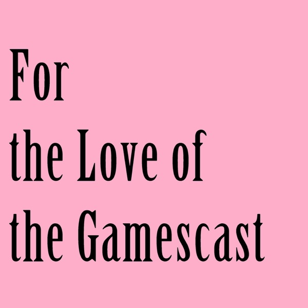 For the Love of the Gamescast
