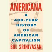 Americana: A 400-Year History of American Capitalism (Unabridged)
