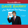 Dave Barry - Live Right and Find Happiness (Although Beer is Much Faster): Life Lessons from Dave Barry  artwork