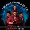 The Bigg Frankii Show - Bigg Frankii