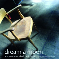 Dream a Moon / In a Place Where I Will Be at Home
