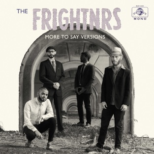 More to Say Versions – The Frightnrs
