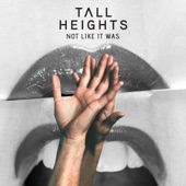 Tall Heights - Not Like It Was