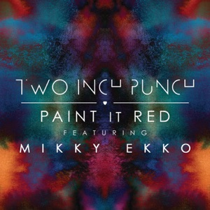 Two Inch Punch - Paint It Red feat. Mikky Ekko