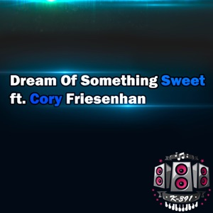 Dream of Something Sweet (feat. Cory Friesenhan) - Single Mp3 Download