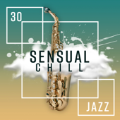 30 Sensual Chill Jazz: Epic Relaxation, Morning & Evening, Emotional Fusion