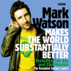 Mark Watson - Mark Watson Makes the World Substantially Better: The Complete Series 1 and 2  artwork