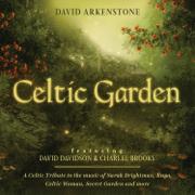 Celtic Garden: A Celtic Tribute To the Music of Sarah Brightman, Enya, Celtic Woman, Secret Garden and More - David Arkenstone - David Arkenstone