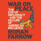 War on Peace: The End of Diplomacy and the Decline of American Influence (Unabridged) - Ronan Farrow Cover Art