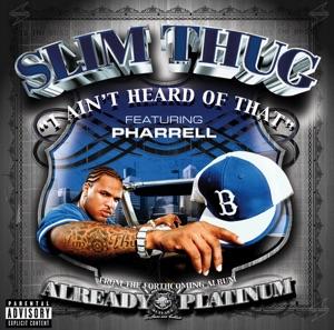 Slim Thug featuring Pharrell Williams - I Ain't Heard of That