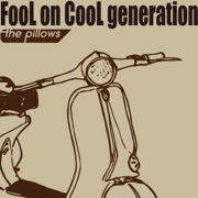 FooL on CooL generation (劇場版「フリクリ オルタナ/プログレ」) - the pillows - the pillows