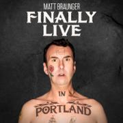 Finally Live in Portland - Matt Braunger - Matt Braunger