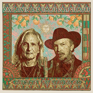 Dave Alvin & Jimmie Dale Gilmore - Downey to Lubbock