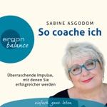 So coache ich - Überraschende Impulse, mit denen Sie erfolgreicher werden (Gekürzte Fassung)