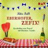 Eberhofer, zefix! Geschichten vom Franzl: Franz Eberhofer 9.5 - Rita Falk
