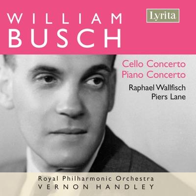 Busch: Cello Concerto & Piano Concerto - Royal Philharmonic Orchestra