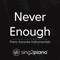 Sing2Piano - Never Enough (Originally Performed by Loren Allred - From