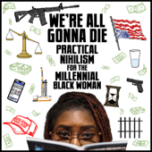 We're All Gonna Die (Practical Nihilism For The Millennial Black Woman)-De De T