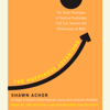 Shawn Achor - The Happiness Advantage: The Seven Principles of Positive Psychology That Fuel Success and Performance at Work (Unabridged)  artwork