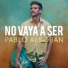 No vaya a ser - Single, Pablo Alborán