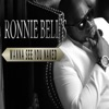 Ronnie Bell - Wanna See You Naked Song Lyrics