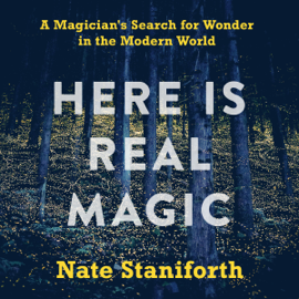 Here Is Real Magic: A Magician's Search for Wonder in the Modern World (Unabridged) audiobook