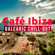 Various Artists - Café Ibiza: Balearic Chill-Out