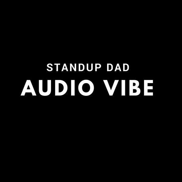 StandUp Dad Audio Vibe