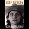 Jeff Tweedy - Let's Go (So We Can Get Back): A Memoir of Recording and Discording with Wilco, Etc. (Unabridged)  artwork