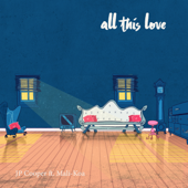 All This Love (feat. Mali-Koa) - JP Cooper