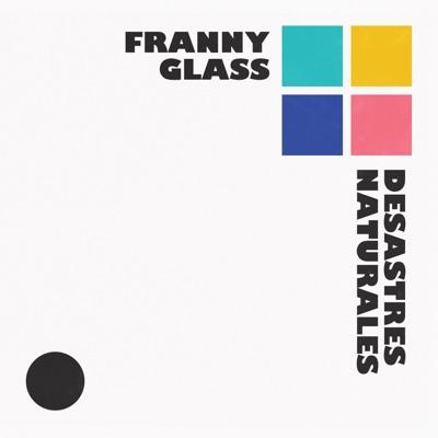Desastres Naturales - Franny Glass